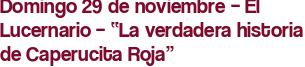 """Domingo 29 de noviembre – El Lucernario – """"La verdadera historia de Caperucita Roja"""""""