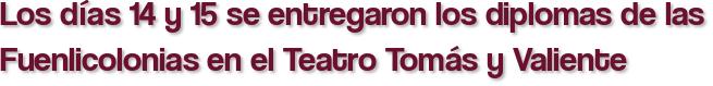 Los días 14 y 15 se entregaron los diplomas de las Fuenlicolonias en el Teatro Tomás y Valiente