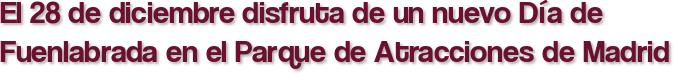 El 28 de diciembre disfruta de un nuevo Día de Fuenlabrada en el Parque de Atracciones de Madrid