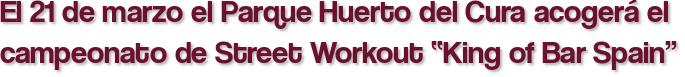 """El 21 de marzo el Parque Huerto del Cura acogerá el campeonato de Street Workout """"King of Bar Spain"""""""