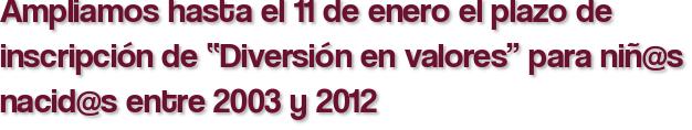 """Ampliamos hasta el 11 de enero el plazo de inscripción de """"Diversión en valores"""" para niñ@s nacid@s entre 2003 y 2012"""