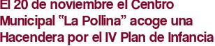 """El 20 de noviembre el Centro Municipal """"La Pollina"""" acoge una Hacendera por el IV Plan de Infancia"""