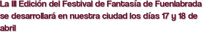 La III Edición del Festival de Fantasía de Fuenlabrada se desarrollará en nuestra ciudad los días 17 y 18 de abril
