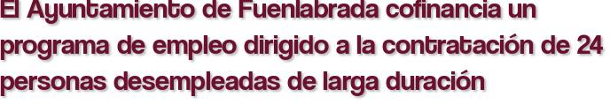 El Ayuntamiento de Fuenlabrada cofinancia un programa de empleo dirigido a la contratación de 24 personas desempleadas de larga duración