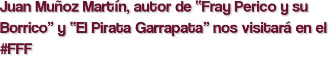 """Juan Muñoz Martín, autor de """"Fray Perico y su Borrico"""" y """"El Pirata Garrapata"""" nos visitará en el #FFF"""