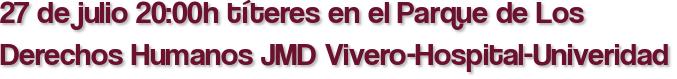 27 de julio 20:00h títeres en el Parque de Los Derechos Humanos JMD Vivero-Hospital-Univeridad