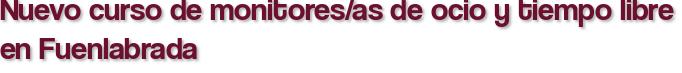 Nuevo curso de monitores/as de ocio y tiempo libre en Fuenlabrada