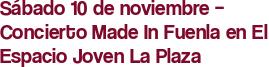Sábado 10 de noviembre – Concierto Made In Fuenla en El Espacio Joven La Plaza