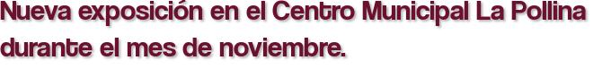 Nueva exposición en el Centro Municipal La Pollina durante el mes de noviembre.