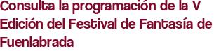 Consulta la programación de la V Edición del Festival de Fantasía de Fuenlabrada