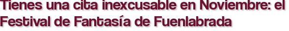 Tienes una cita inexcusable en Noviembre: el Festival de Fantasía de Fuenlabrada
