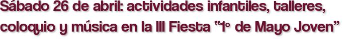 """Sábado 26 de abril: actividades infantiles, talleres, coloquio y música en la III Fiesta """"1º de Mayo Joven"""""""