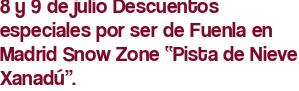 """8 y 9 de julio Descuentos especiales por ser de Fuenla en Madrid Snow Zone """"Pista de Nieve Xanadú""""."""