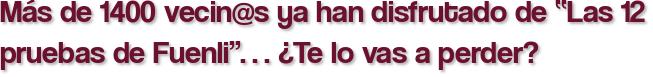 """Más de 1400 vecin@s ya han disfrutado de """"Las 12 pruebas de Fuenli""""… ¿Te lo vas a perder?"""