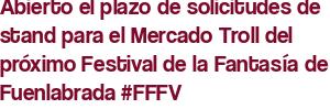 Abierto el plazo de solicitudes de stand para el Mercado Troll del próximo Festival de la Fantasía de Fuenlabrada #FFFV
