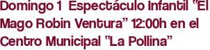 """Domingo 1  Espectáculo Infantil """"El Mago Robin Ventura"""" 12:00h en el Centro Municipal """"La Pollina"""""""