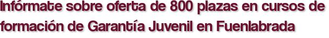 Infórmate sobre oferta de 800 plazas en cursos de formación de Garantía Juvenil en Fuenlabrada