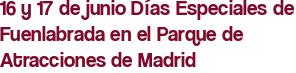 16 y 17 de junio Días Especiales de Fuenlabrada en el Parque de Atracciones de Madrid