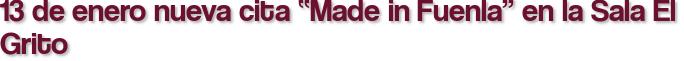 """13 de enero nueva cita """"Made in Fuenla"""" en la Sala El Grito"""