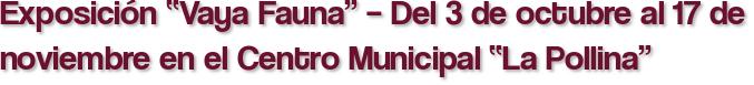 """Exposición """"Vaya Fauna"""" – Del 3 de octubre al 17 de noviembre en el Centro Municipal """"La Pollina"""""""