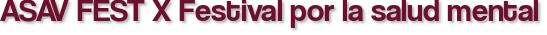 ASAV FEST X Festival por la salud mental
