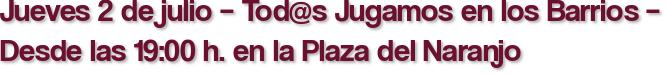 Jueves 2 de julio – Tod@s Jugamos en los Barrios – Desde las 19:00 h. en la Plaza del Naranjo