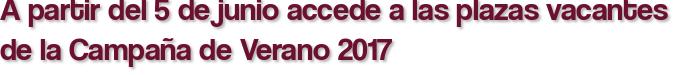 A partir del 5 de junio accede a las plazas vacantes de la Campaña de Verano 2017