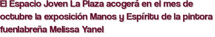 El Espacio Joven La Plaza acogerá en el mes de octubre la exposición Manos y Espíritu de la pintora fuenlabreña Melissa Yanel