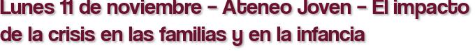 Lunes 11 de noviembre – Ateneo Joven – El impacto de la crisis en las familias y en la infancia