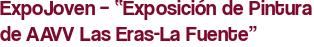 """ExpoJoven – """"Exposición de Pintura de AAVV Las Eras-La Fuente"""""""