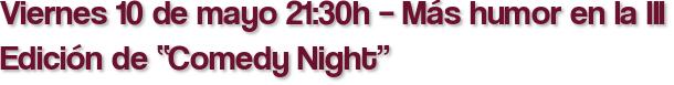 """Viernes 10 de mayo 21:30h – Más humor en la III Edición de """"Comedy Night"""""""