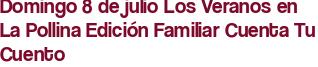 Domingo 8 de julio Los Veranos en La Pollina Edición Familiar Cuenta Tu Cuento