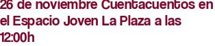 26 de noviembre Cuentacuentos en el Espacio Joven La Plaza a las 12:00h
