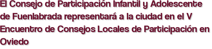 El Consejo de Participación Infantil y Adolescente de Fuenlabrada representará a la ciudad en el V Encuentro de Consejos Locales de Participación en Oviedo