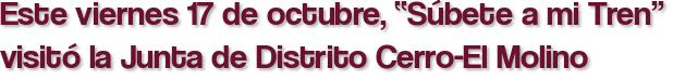 """Este viernes 17 de octubre, """"Súbete a mi Tren"""" visitó la Junta de Distrito Cerro-El Molino"""