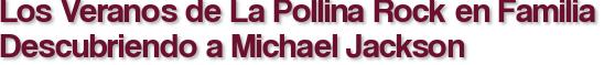 Los Veranos de La Pollina Rock en Familia Descubriendo a Michael Jackson
