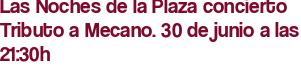 Las Noches de la Plaza concierto Tributo a Mecano. 30 de junio a las 21:30h