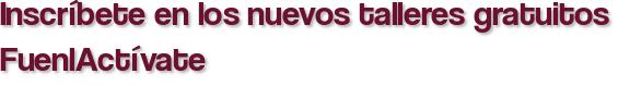 Inscríbete en los nuevos talleres gratuitos FuenlActívate