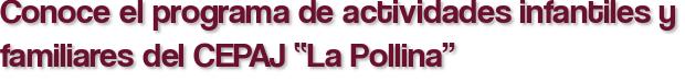 """Conoce el programa de actividades infantiles y familiares del CEPAJ """"La Pollina"""""""