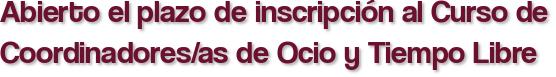 Abierto el plazo de inscripción al Curso de Coordinadores/as de Ocio y Tiempo Libre