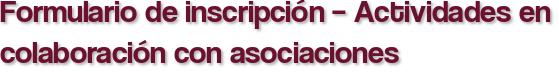 Formulario de inscripción – Actividades en colaboración con asociaciones
