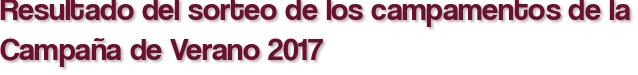 Resultado del sorteo de los campamentos de la Campaña de Verano 2017